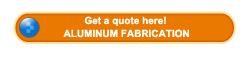 Get an Aluminum Fabrication quote here!