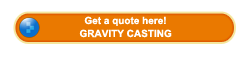 Get a quote about gravity casting here