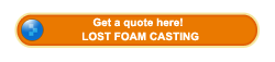 Get a quote about lost foam casting here